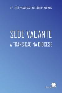 SEDE VACANTE. A TRANSIÇÃO NA DIOCESE